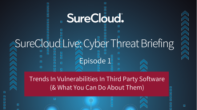 SureCloud Live: Cyber Threat Briefing I Vulnerability Trends In TPRM Software