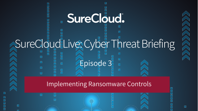 SureCloud Live: Cyber Threat Briefing I Implementing Ransomware Controls