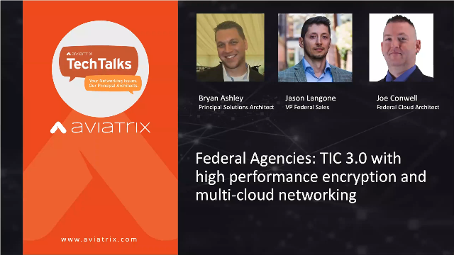 Federal: TIC 3.0 with high performance encryption and multi-cloud networking