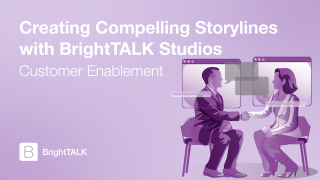 Creating Compelling Storylines with BrightTALK Studios