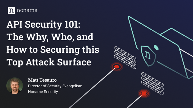 API Security 101: The Why, Who, and How to Securing this Top Attack Surface