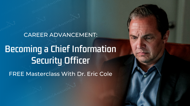 CAREER ADVANCEMENT: Becoming a Chief Information Security Officer