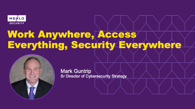 Work Anywhere, Access Everything, Security Everywhere