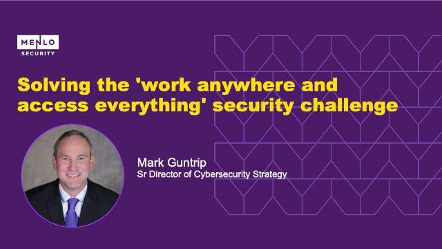 Solving the 'work anywhere and access everything' security challenge
