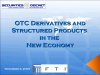 OTC Derivatives and Structured Products in the New Economy