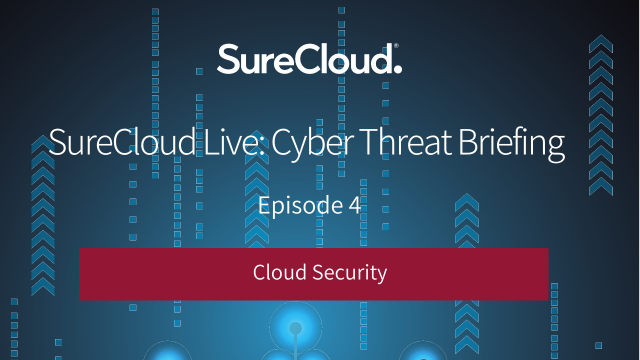 SureCloud Live: Cyber Threat Briefing I Episode 4 I Cloud Security