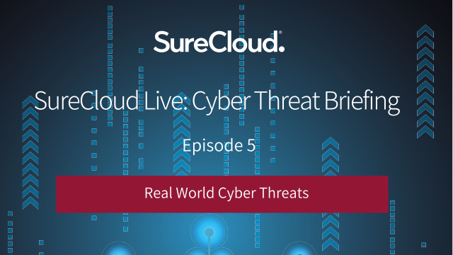 SureCloud Live: Cyber Threat Briefing Episode 5 I Real World Cyber Threats