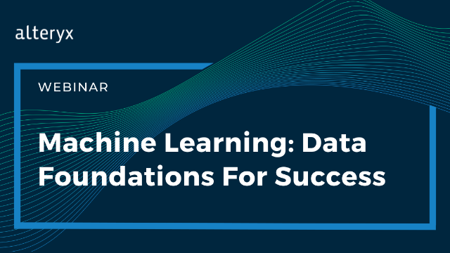 Machine Learning: Data Foundations For Success