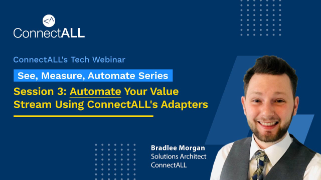 Session 3: Automate Your Value Stream Using ConnectALL's Adapters