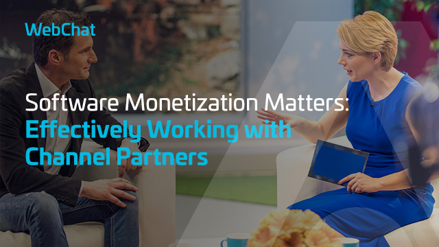 Software Monetization Matters: Effectively Working with Channel Partners
