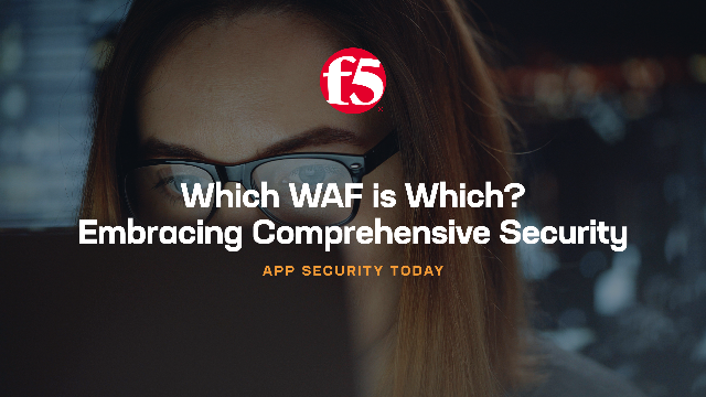 Which WAF is Which? Embracing Comprehensive Security
