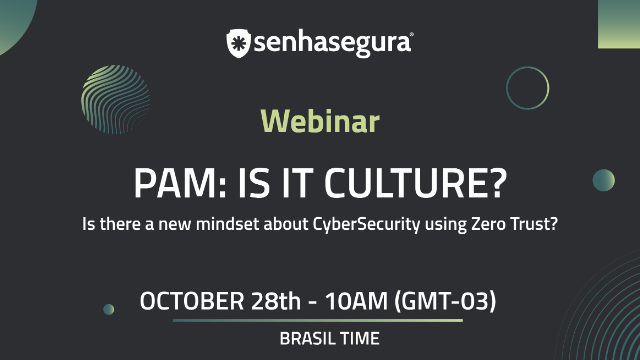 PAM: Is it Culture? Is there a new mindset about CyberSecurity using Zero Trust?