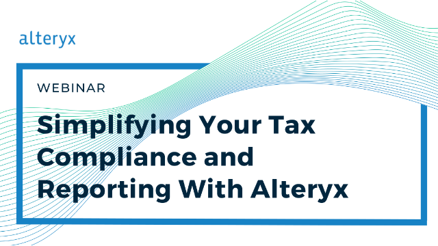 Simplifying Your Tax Compliance and Reporting With Alteryx
