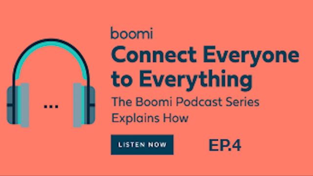 Boomi Integrated Experiences Series: Pervasive Connectivity, Ep. 4