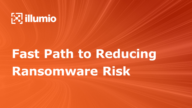 Fast Path to Reducing Ransomware Risk with Illumio
