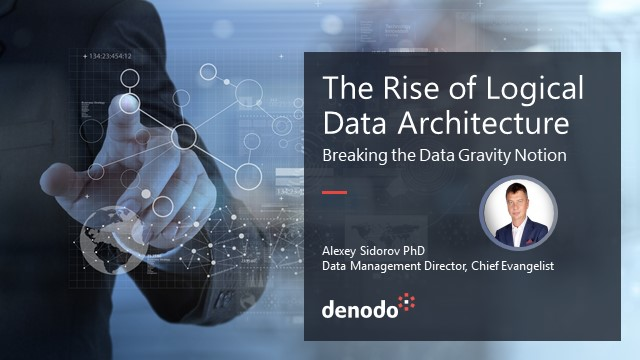 The Rise of Logical Data Architecture - Breaking the Data Gravity Notion