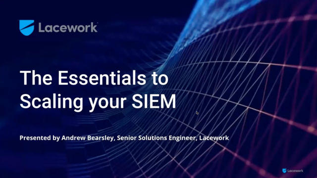 Essentials To Scaling Your SIEM
