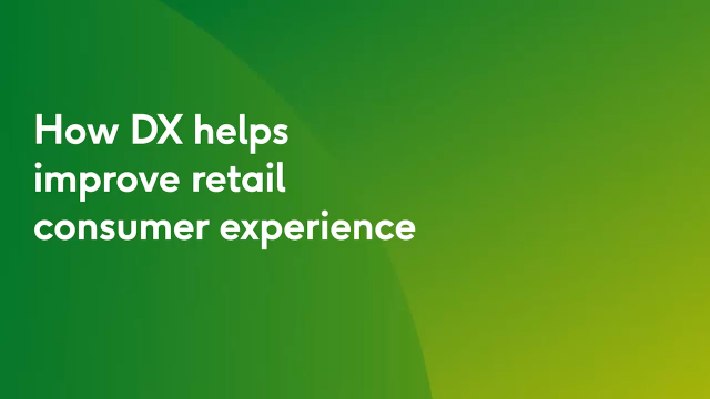 How DX helps improve retail consumer experience