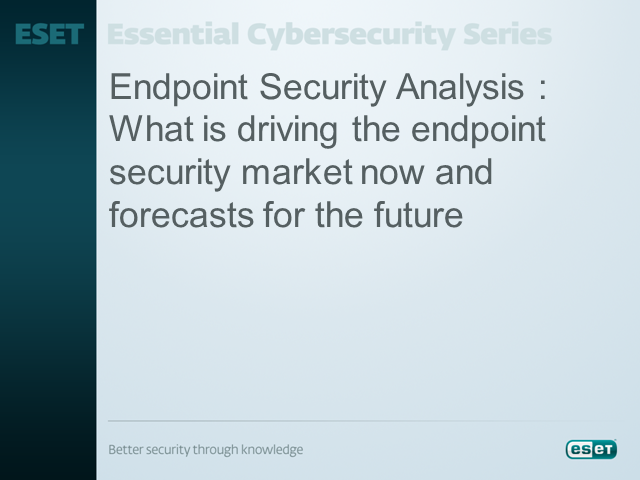 Endpoint Security Analysis:  What is driving the endpoint market now and forecas