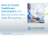 How to Guard Healthcare Information with Device Control and Data Encryption