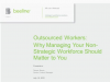 Outsourced Workers: Why Managing Your Non-Strategic Workforce Should Matter