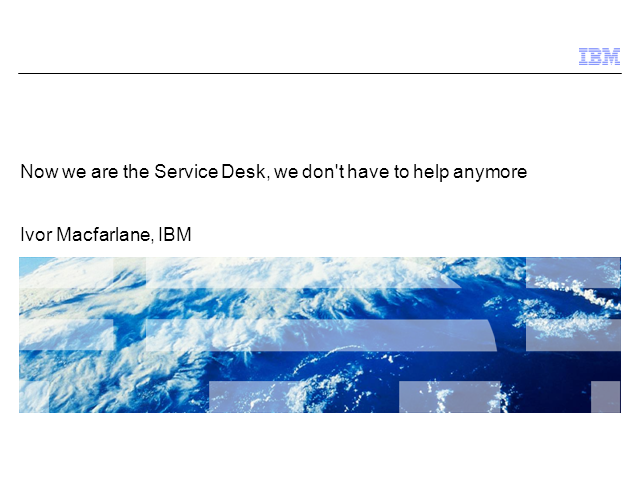 Now We Are a Service Desk, We Don't Have to Help Anymore!