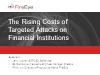 The Rising Costs of Targeted Attacks on Financial Institutions