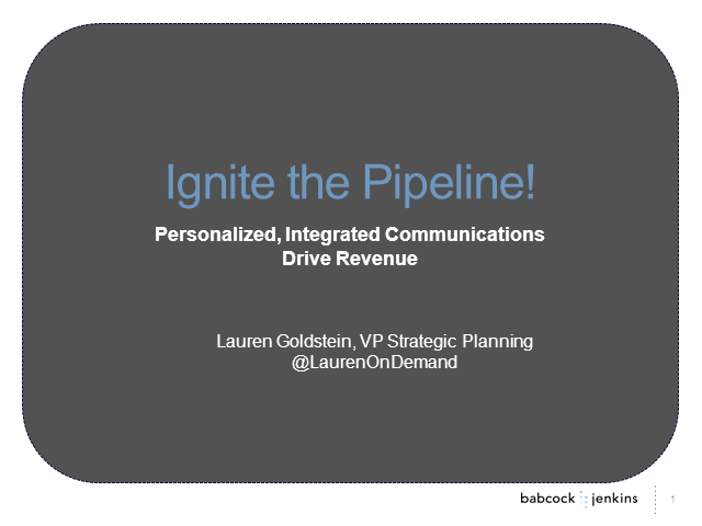 Ignite the Pipeline! Personalized, Integrated Communications Drive Revenue