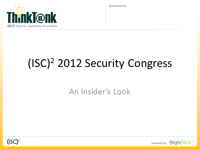 (ISC)2 Security Congress 2012 – An Insider's Look