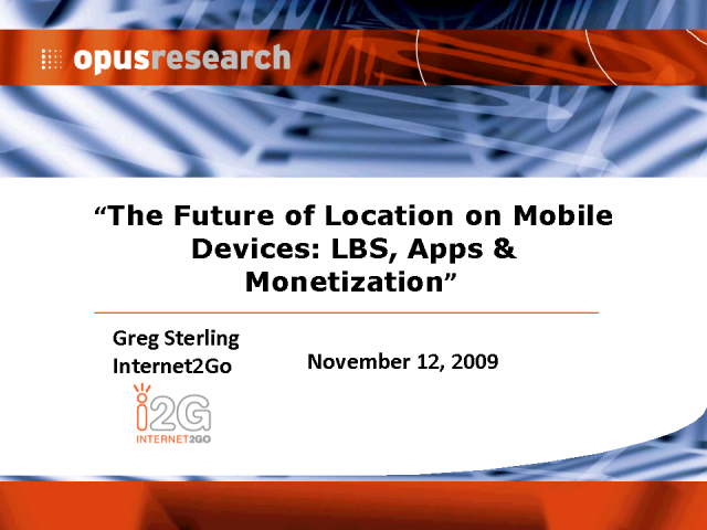 Future of Location on Mobile Devices: LBS, Apps & Monetization