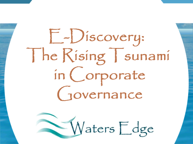 E-Discovery--The Rising Tsunami in Corporate Governance