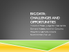 Big Data: Challenges and Opportunities
