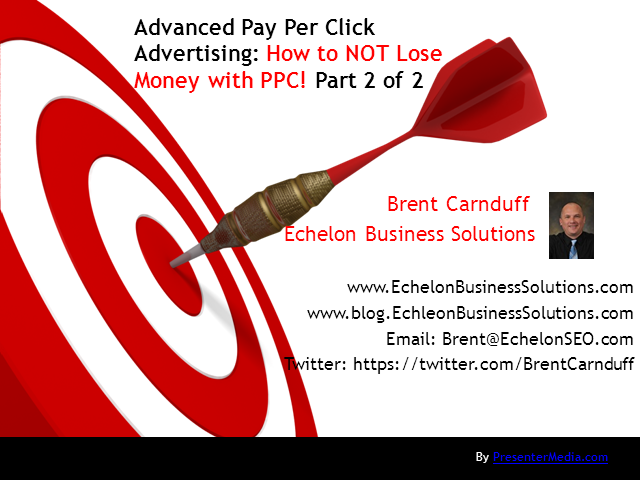 Advance Pay Per Click Advertising: How to NOT Lose Money with PPC - Part 2 of 2