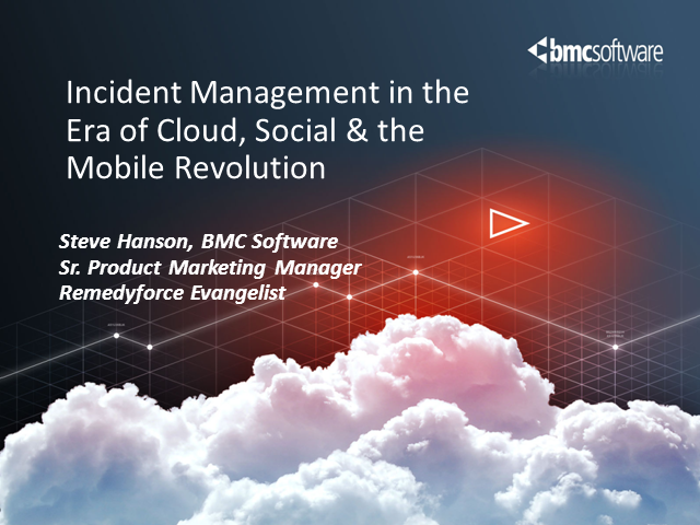 Incident Management in the Era of Cloud, Social and the Mobile Revolution