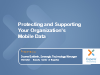 Protecting and Supporting Your Organization's Mobile Data
