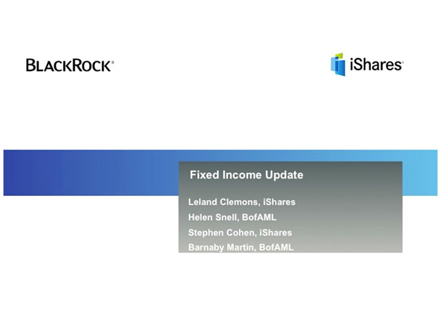 iShares and Bank of America Merrill Lynch Fixed Income Update