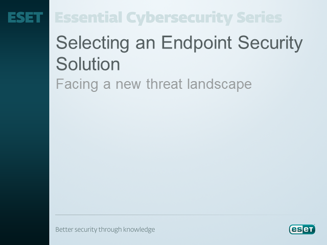 Selecting an Endpoint Security Solution - Facing a New Threat Landscape