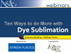 Ten Ways to Do More with Dye Sublimation