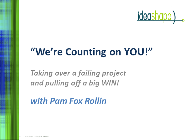 We're counting on YOU: Taking over a failing project & pulling off a big win