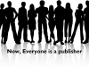 Now, Everyone is a Publisher! Are You Ready For The Change?