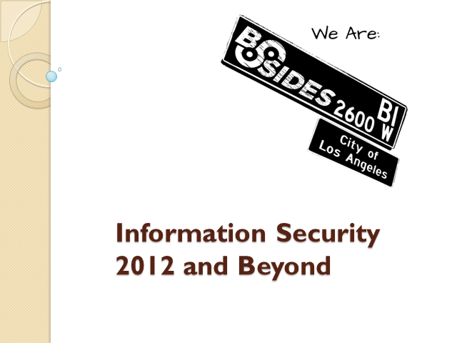 Information Security 2012 and Beyond