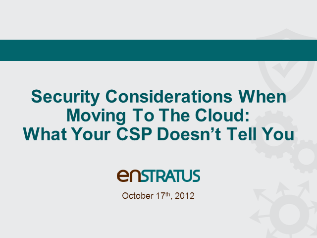 Security Considerations When Moving To The Cloud: What Your CSP Doesn't Tell You
