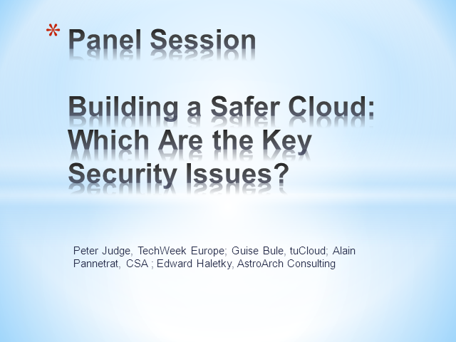 Panel Session - Building a Safer Cloud: Which Are the Key Security Issues?