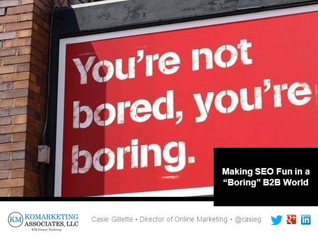 "Making SEO Fun in a ""Boring"" B2B World"