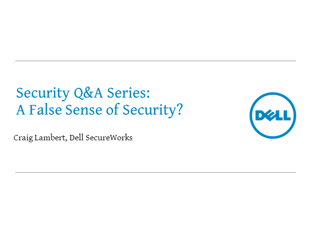 Dell SecureWorks Q&A Series:  A False Sense of Security?