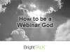 How to be a Webinar God