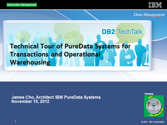DB2 Tech Talk: Technical Tour and Introduction to IBM PureData Systems