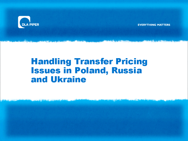 Handling Transfer Pricing issues in Poland, Russia and Ukraine