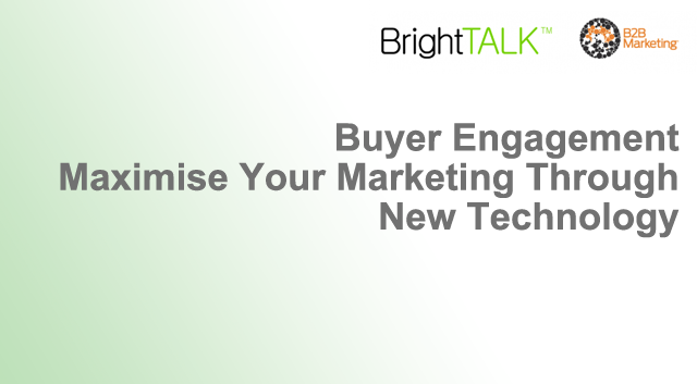 Buyer Engagement: How to Maximise Your Marketing Through New Technology