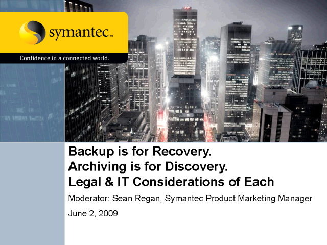 Backup is for Recovery, Archiving is for Discovery: Legal and IT